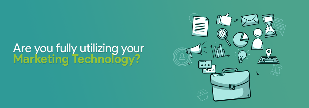 Are You Fully Utilising Your Marketing Technology?
