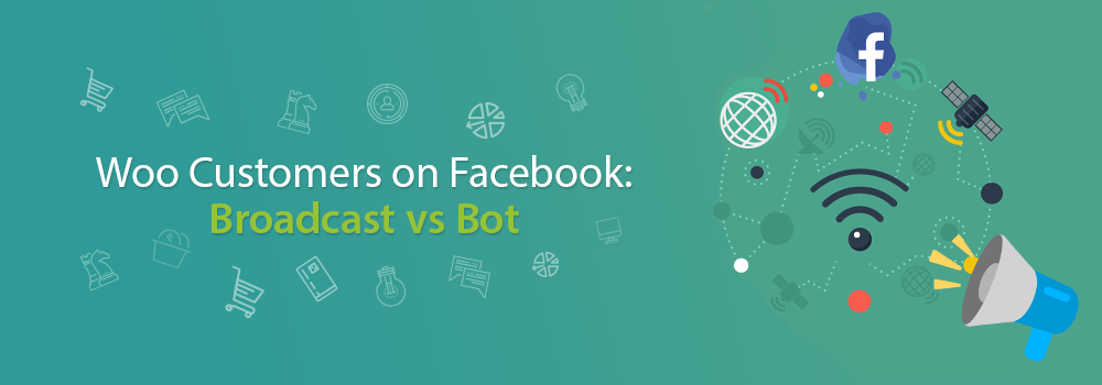 Woo Customers on Facebook: Broadcast vs Bot