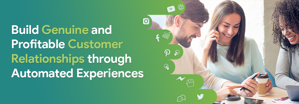Build Genuine and Profitable Customer Relationships through Automated Experiences